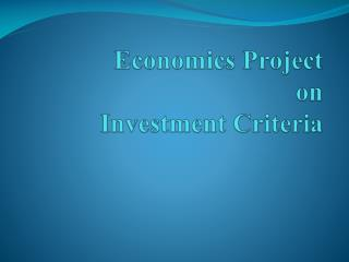 Economics Project on  Investment  C riteria
