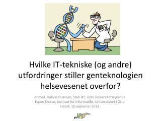 Hvilke IT-tekniske (og andre) utfordringer stiller genteknologien helsevesenet overfor?