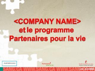 <COMPANY NAME> et le programme  Partenaires pour la vie