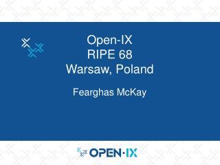 Open-IX  RIPE 68 Warsaw, Poland