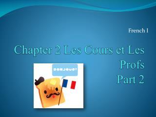 Chapter  2 Les Cours et Les Profs Part 2