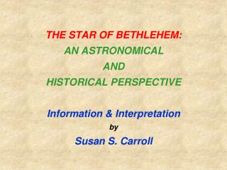 THE STAR OF BETHLEHEM: AN ASTRONOMICAL AND HISTORICAL  PERSPECTIVE Information & Interpretation by