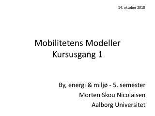 Mobilitetens Modeller Kursusgang 1