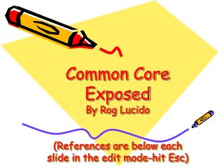 Common Core Exposed By  Rog  Lucido (References are below each slide in the edit mode-hit Esc)