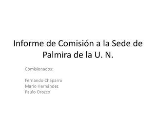 Informe  de  Comisión  a la  S ede  de Palmira de la U. N.