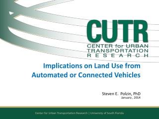 Implications on Land Use from Automated  or Connected  Vehicles Steven E.  Polzin, PhD