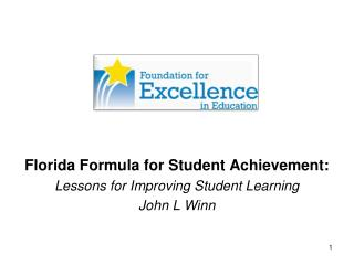 Florida Formula for Student Achievement: Lessons for Improving Student Learning John L Winn