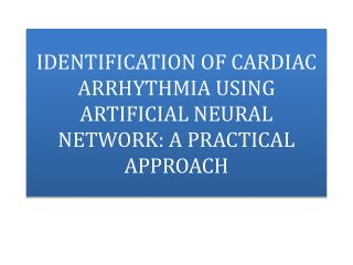 IDENTIFICATION OF CARDIAC  ARRHYTHMIA USING ARTIFICIAL NEURAL NETWORK: A PRACTICAL APPROACH