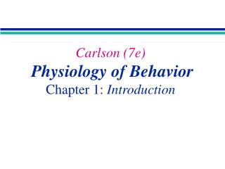 Carlson 7e  Physiology of Behavior  Chapter 1: Introduction