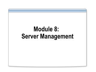 Module  8: Server  Management