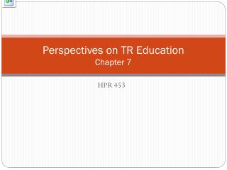 Perspectives on TR Education Chapter 7