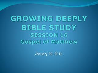 GROWING DEEPLY BIBLE STUDY  SESSION  16 Gospel of Matthew