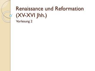 Renaissance und Reformation (XV-XVI  Jhh .)