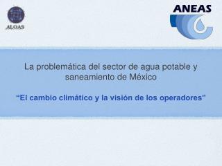 La problemática del sector de agua potable y saneamiento de México