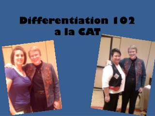 Differentiation 102 a la CAT