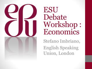 ESU Debate Workshop :  Economics