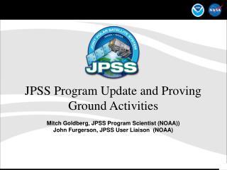 JPSS Program Update and Proving Ground Activities Mitch Goldberg, JPSS Program Scientist (NOAA))