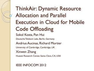 ThinkAir : Dynamic Resource Allocation and Parallel Execution in Cloud for Mobile Code Offloading