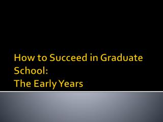 How to Succeed in Graduate School: The Early Years
