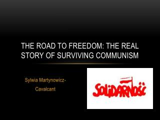 The Road to freedom: The real story of surviving communism