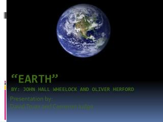 �Earth� By: John Hall Wheelock and Oliver Herford