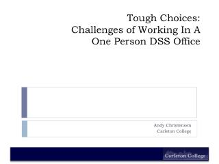 Tough Choices: Challenges of Working In A One Person DSS Office