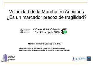 Velocidad de la Marcha en Ancianos  Es un marcador precoz de fragilidad    V Curso ALMA Colombia 18 al 21 de junio 2006