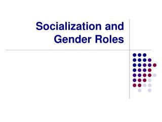 Socialization and Gender Roles