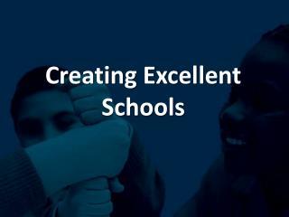 Creating Excellent  Schools