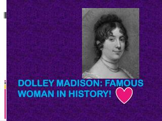 Dolley Madison: Famous woman in history!