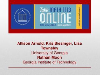 Allison Arnold, Kris Biesinger, Lisa Townsley University of Georgia Nathan Moon
