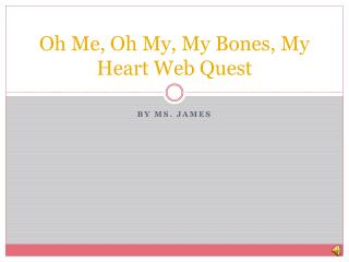 Oh Me, Oh My, My Bones, My Heart Web Quest