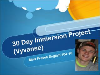 30 Day Immersion Project ( Vyvanse )