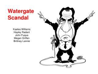 Watergate Scandal Kaelea Williams Hayley Radant John Fuqua Megan Griffen Brittney Lannie