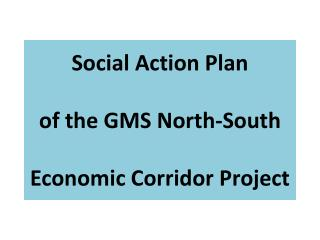 Social Action Plan  of the GMS  North-South Economic  Corridor Project