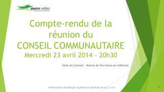 Compte-rendu de la réunion du  CONSEIL COMMUNAUTAIRE Mercredi 23 avril 2014 – 20h30