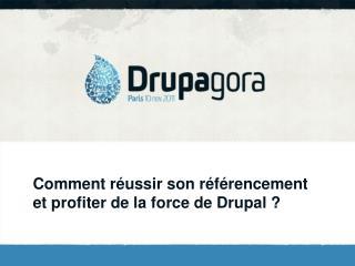 Comment réussir son référencement et profiter de la force de Drupal ?