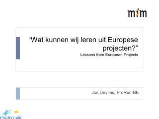 """""""Wat kunnen wij leren uit Europese projecten?"""" Lessons from European Projects"""