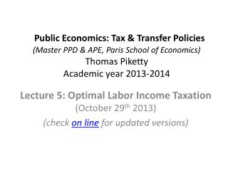 Lecture  5 : Optimal Labor Income Taxation  (October 29 th  2013)