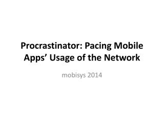 Procrastinator: Pacing Mobile Apps' Usage of the Network