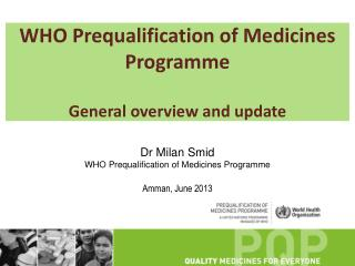 WHO Prequalification of Medicines  Programme General overview and  update