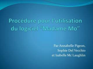"""Procédure  pour  l'utilisation  du  logiciel  """"Madame Mo"""""""