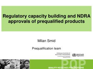 Regulatory capacity building and NDRA approvals of prequalified  products