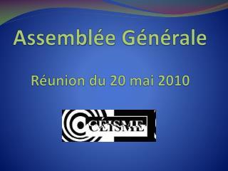 Assem b lée Générale Réunion du 20 mai 2010