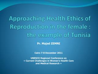Approaching Health Ethicsof  Reproduction in the  female : the example  of Tunisia
