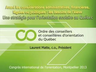 Laurent Matte, c.o., Président