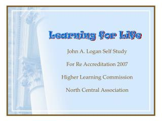 John A. Logan Self Study  For Re Accreditation 2007  Higher Learning Commission   North Central Association