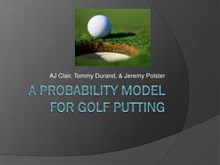 A probability Model for Golf Putting
