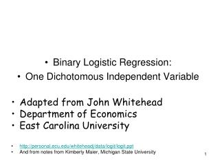 Binary Logistic Regression: One Dichotomous Independent  Variable Adapted from John Whitehead
