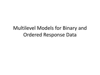 Multilevel  Models for Binary  and Ordered Response Data